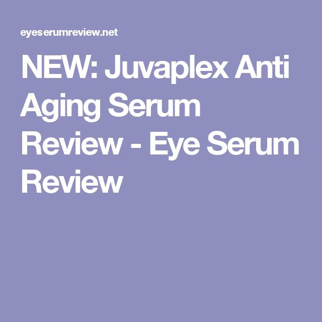 NEW: Juvaplex Anti Aging Serum Review - Eye Serum Review