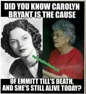 "Widow Of Emmitt Till's ""Alleged"" Killer Dies Taking Secrets With Her. Carolyn Bryant, has admitted that the story of, Emmitt Till, whistling and grabbing at her was a fabrication. I don't care how old or sick she is, she still needs to go to jail!"