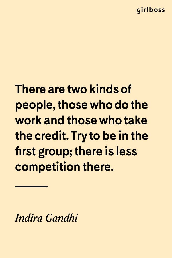 GIRLBOSS QUOTE: There are two kinds of people, those who do the work and those who take the credit. Try to be in the first group; there is less competition there. // Inspirational quote by Indira Gandhi