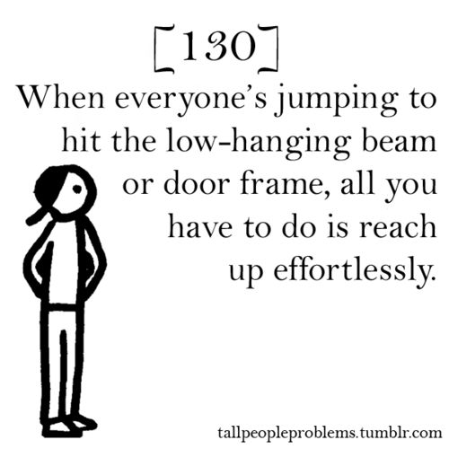 tall people problems-only this isn't a problem actually lol