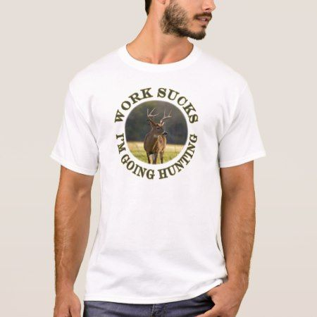 Funny Work Sucks Im Going Hunting Whitetail Buck R T-Shirt - tap, personalize, buy right now!