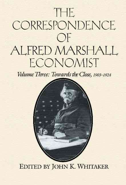The Correspondence of Alfred Marshall, Economist: Towards the Close, 1903-1924
