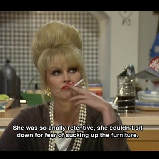 Abolutely Fabulous; Patsy is my role model - I'd forgotten how much I loved this series : )