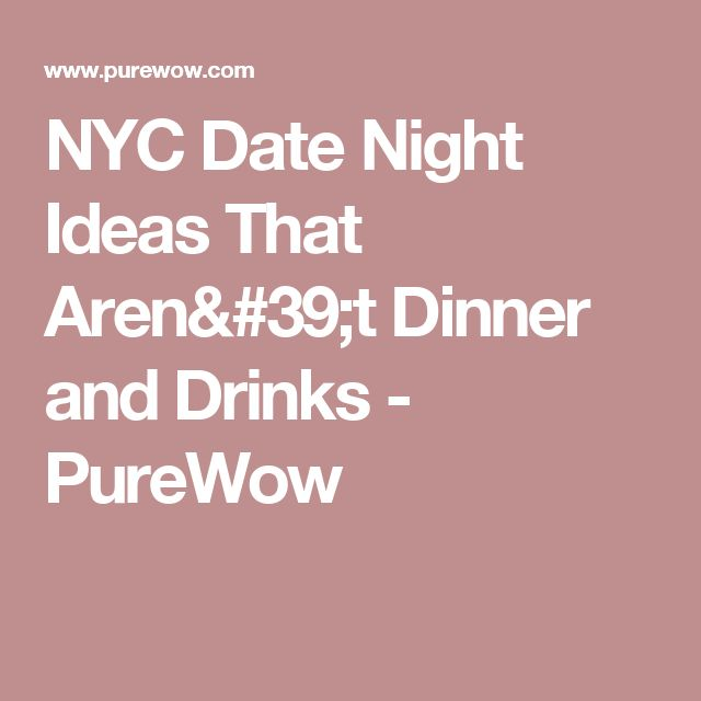 NYC Date Night Ideas That Aren't Dinner and Drinks - PureWow