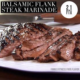 Family. Fitness. Food. Flavor. : Balsamic Flank Steak Marinade - 21 Day Fix Approved!