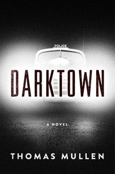 Darktown, by Thomas Mullen. The award-winning author of The Last Town on Earth delivers a riveting and elegant police procedural set in 1948 Atlanta, exploring a murder, corrupt police, and strained race relations that feels ripped from today's headlines.