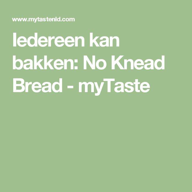 Iedereen kan bakken: No Knead Bread - myTaste