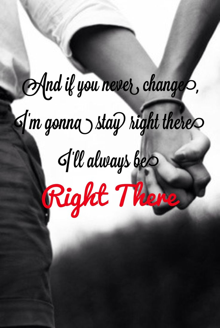"""""""And if you never change, I'm gonna stay right there. I'll ..."""