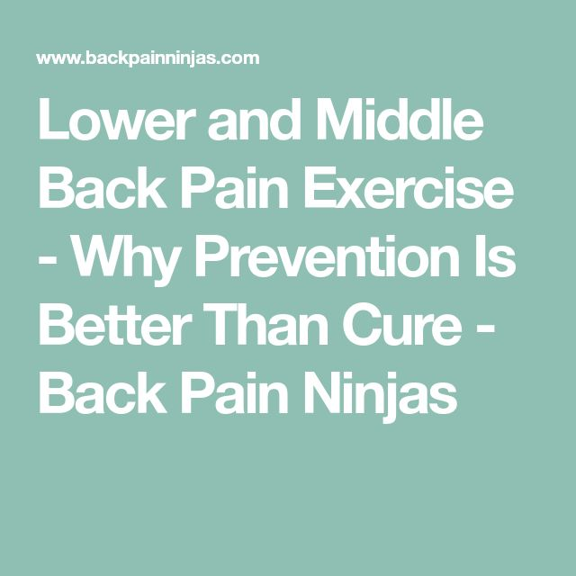 Lower and Middle Back Pain Exercise - Why Prevention Is Better Than Cure - Back Pain Ninjas