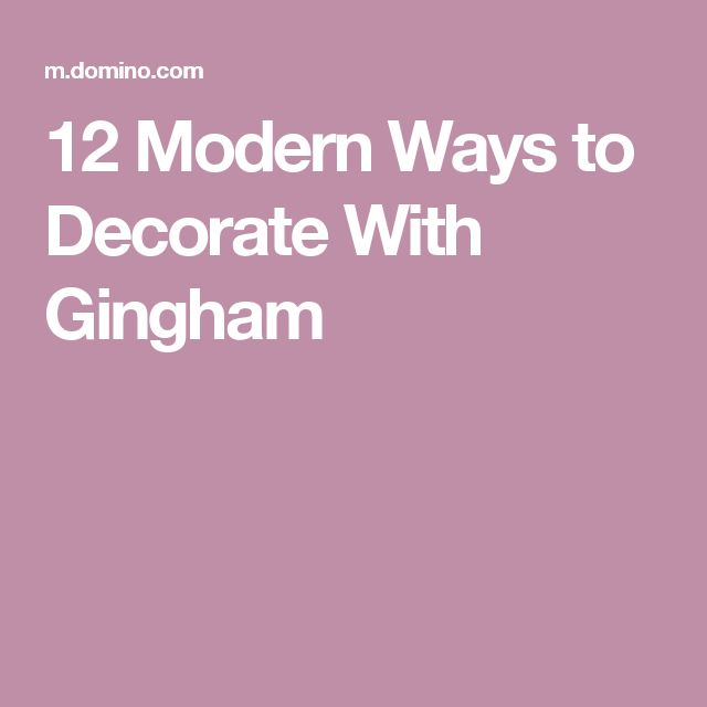 12 Modern Ways to Decorate With Gingham
