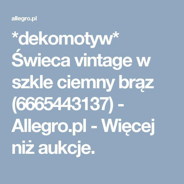 *dekomotyw* Świeca vintage w szkle ciemny brąz (6665443137) - Allegro.pl - Więcej niż aukcje.