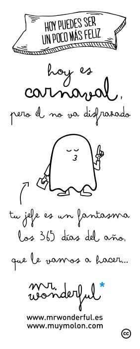Hoy es carnval por él no va disfrazado... Tu jefe es un fantasma los 365 días del año, qué le vamos a hacer... #funny #illustration #mrwonderful www.mrwonderful.es