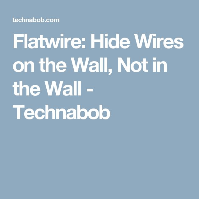 Flatwire: Hide Wires on the Wall, Not in the Wall - Technabob
