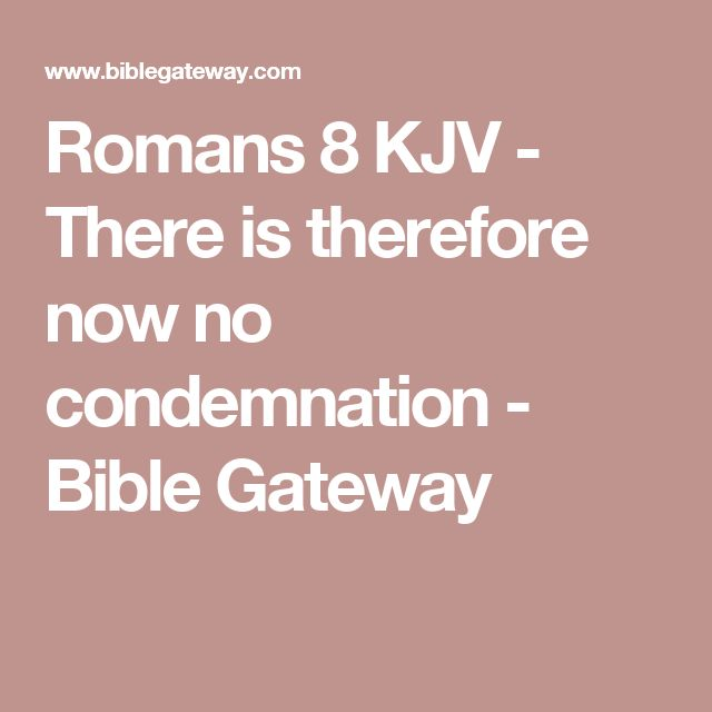 Romans 8 KJV - There is therefore now no condemnation - Bible Gateway