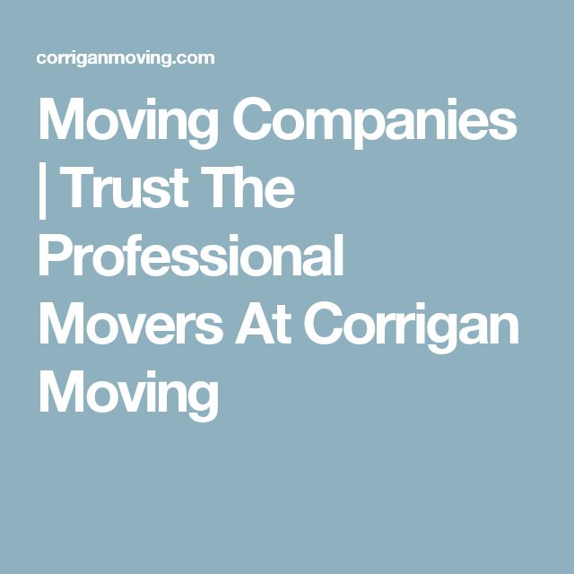 Moving Companies | Trust The Professional Movers At Corrigan Moving