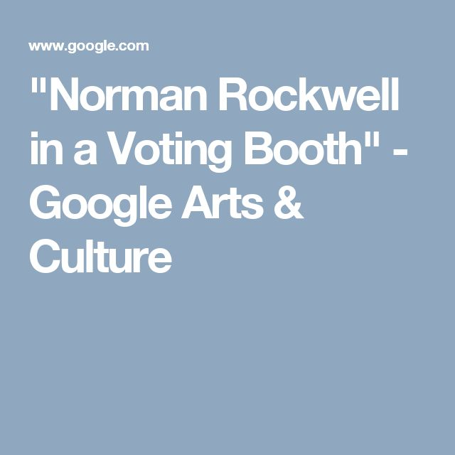 """""""Norman Rockwell in a Voting Booth"""" - Google Arts & Culture"""