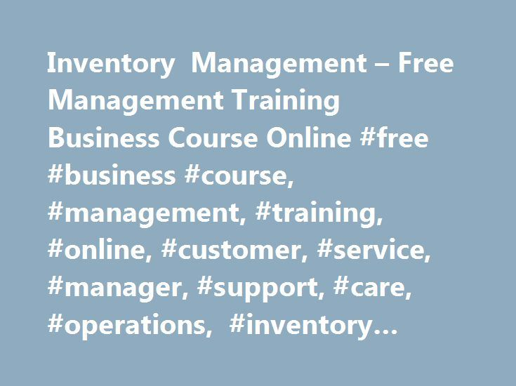 Inventory Management – Free Management Training Business Course Online #free #business #course, #management, #training, #online, #customer, #service, #manager, #support, #care, #operations, #inventory #managment, #fifo http://atlanta.remmont.com/inventory-management-free-management-training-business-course-online-free-business-course-management-training-online-customer-service-manager-support-care-operations-inventory/  # Inventory Management keeps track of goods and materials held available…