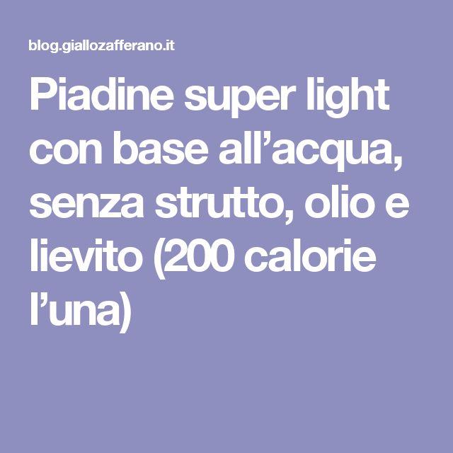 Piadine super light con base all'acqua, senza strutto, olio e lievito (200 calorie l'una)