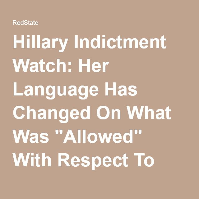 """Hillary Indictment Watch: Her Language Has Changed On What Was """"Allowed"""" With Respect To Email   RedState"""