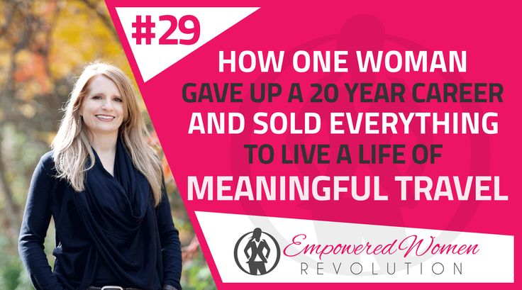 How one woman gave up a 20 year career and sold everything to live a life of meaningful travel with Dorene Wharton