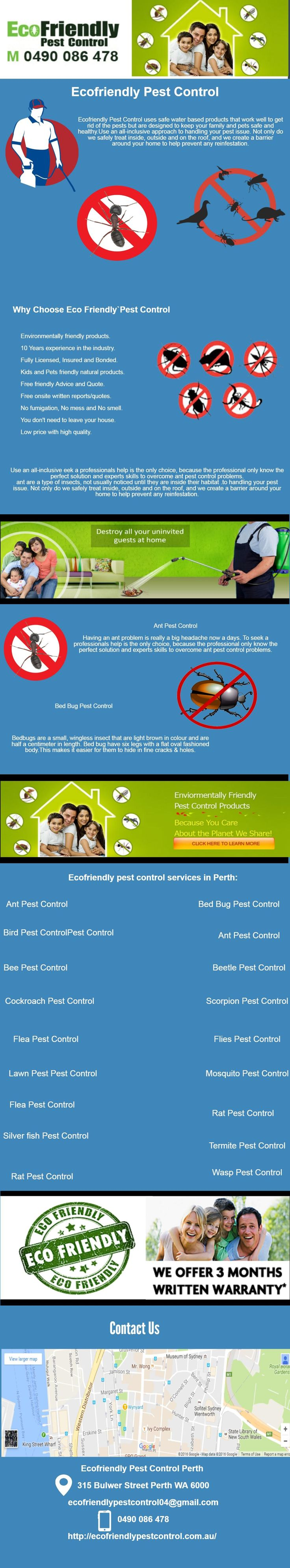 Are you having problem with Ants or with cockroaches, spiders, fleas, bed bugs, in your house? If your home is being invaded by termites, insects, cockroaches or other pests, there's no need to panic because Ecofriendly pest control in Perth can help . So why wait, check our Packages or simply call us on M: 0490 086 478 or visit us at 315 Bulwer Street, Perth, WA 6000