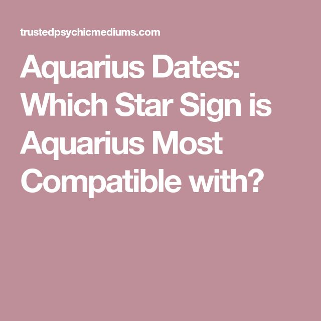 Aquarius Dates: Which Star Sign is Aquarius Most Compatible with?