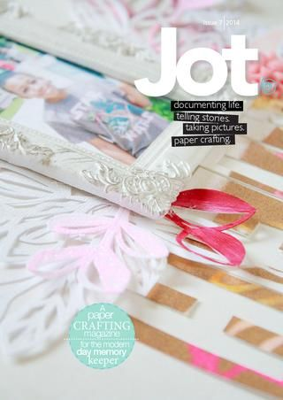 Jot Magazine. Issue 7. 2014  It's here. Issue 7 of Jot. Filled with paper crafting stories, projects, ideas and inspiration for the modern day memory keeper.