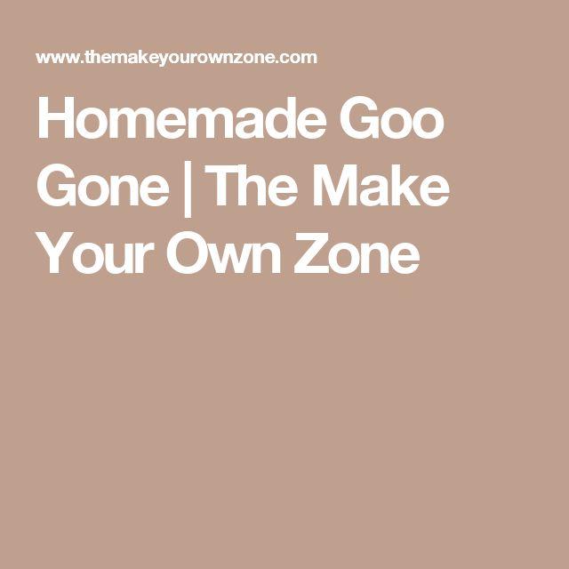 Homemade Goo Gone | The Make Your Own Zone