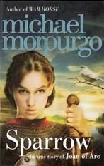 Sparrow : the story of Joan of Arc   by Morpurgo, Michael .  HarperCollins, 2012