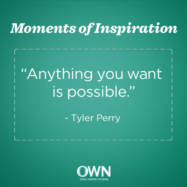 """""""Anything is possible."""" -Tyler Perry"""