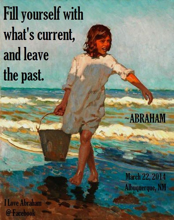 Fill yourself with what's current....Abraham-Hicks
