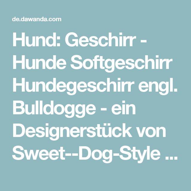 Hund: Geschirr - Hunde Softgeschirr Hundegeschirr engl. Bulldogge ...