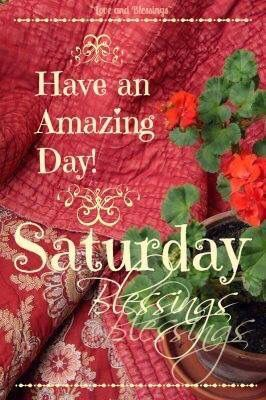Have An Amazing Saturday Blessings!