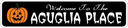 AGUGLIA PLACE Lastname Halloween Sign - Welcome to Scary Decor, Autumn, Aluminum - 4 x 18 Inches by The Lizton Sign Shop. $12.99. Predrillied for Hanging. Great Gift Idea. Aluminum Brand New Sign. Rounded Corners. 4 x 18 Inches. AGUGLIA PLACE Lastname Halloween Sign - Welcome to Scary Decor, Autumn, Aluminum 4 x 18 Inches - Aluminum personalized brand new sign for your Autumn and Halloween Decor. Made of aluminum and high quality lettering and graphics. Made to last for ye...