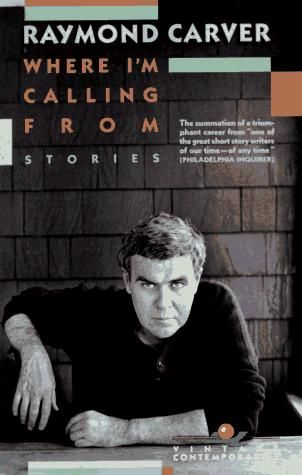 Where I'm Calling From. Raymond Carver.