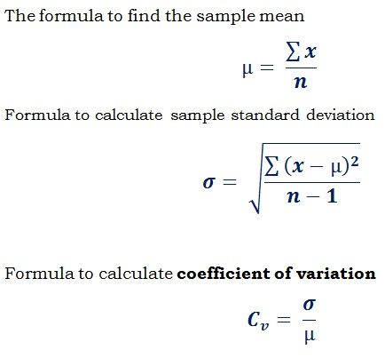 formula Cv = Standard Deviation / Mean to find coefficient of variance @ http://ncalculators.com/statistics/coefficient-of-variance-calculator.htm