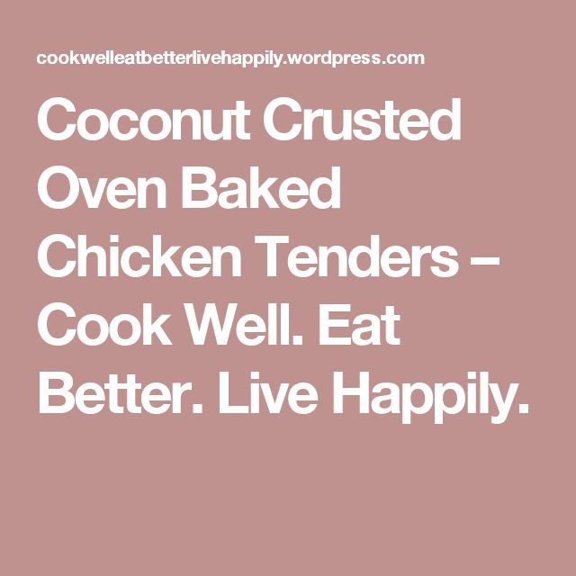 Coconut Crusted Oven Baked Chicken Tenders – Cook Well. Eat Better. Live Happily.