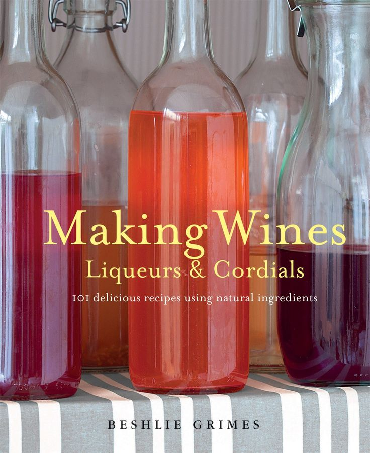 What better way to enjoy the autumn evenings than with a delicious glass of home-made wine? - Making Wines, Liqueurs & Cordials - Ryland Peters & Small and CICO Books