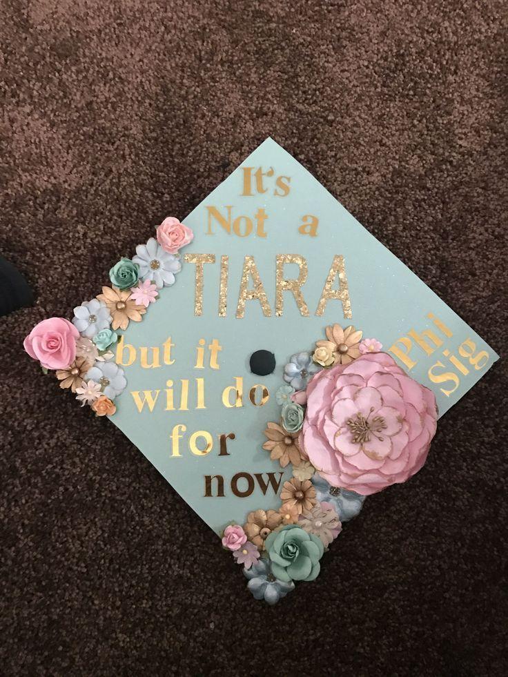 """Graduation cap """"it's not a tiara"""" floral phi sigma sigma girly #graduationquotesinspirational"""
