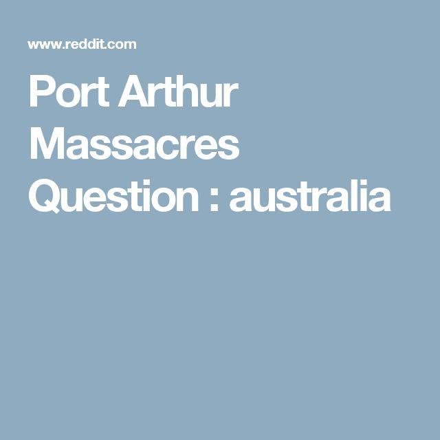 Port Arthur Massacres Question : australia