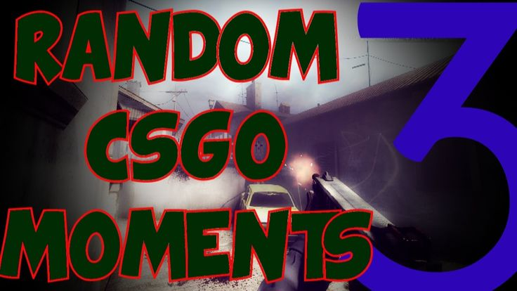 Random CSGO Moments Episode 3 ( Counter-Strike Global Offensive )