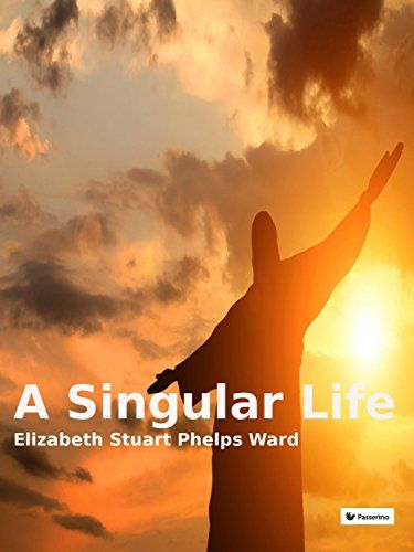 A singular life by Elizabeth Stuart Phelps Ward https://www.amazon.com/dp/B01K11SISS/ref=cm_sw_r_pi_dp_x_i.1QxbMZCKPZ8