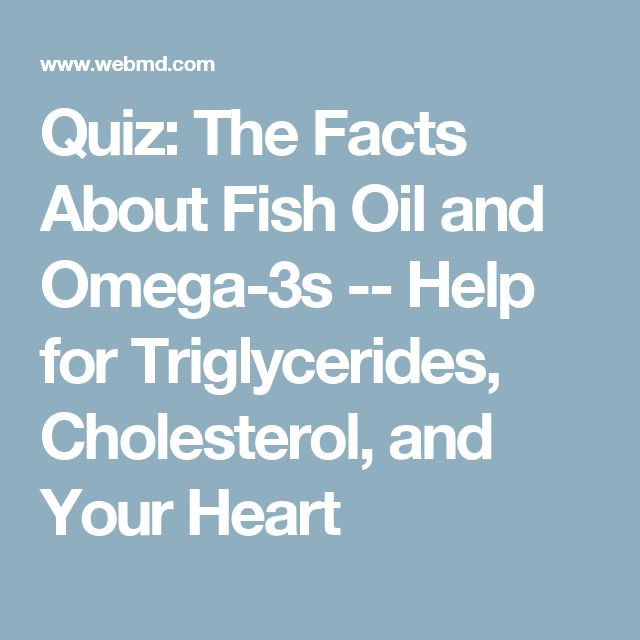 Quiz: The Facts About Fish Oil and Omega-3s -- Help for Triglycerides, Cholesterol, and Your Heart