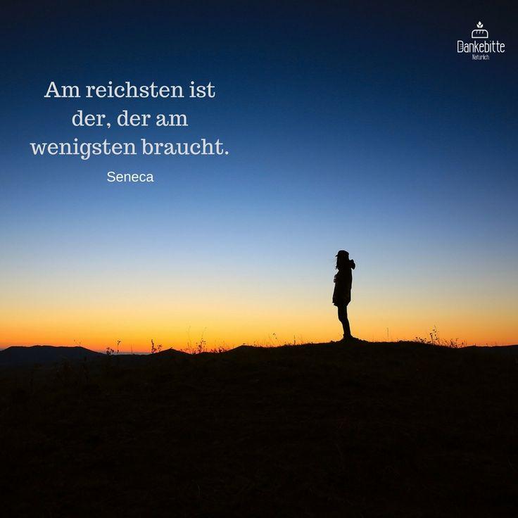 Am reichsten ist der, der am wenigsten braucht... #Seneca ... #Dankebitte #Sprüche #Gedanken #Weisheiten #Zitate
