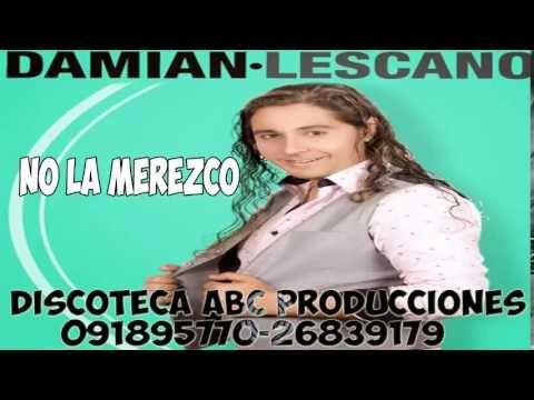 DAMIAN LESCANO   NO LA MEREZCO LO NUEVO DE DAMIAN LESCANO 2015