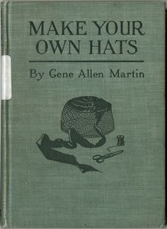 """Positive gold mine right here-> free download of """"Make Your Own Hats"""" (1921)."""