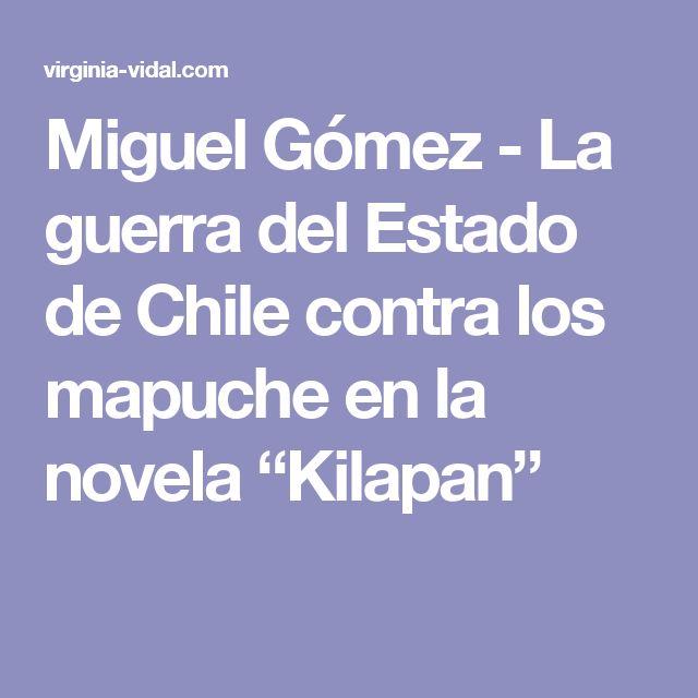 """Miguel Gómez - La guerra del Estado de Chile contra los mapuche en la novela """"Kilapan"""""""