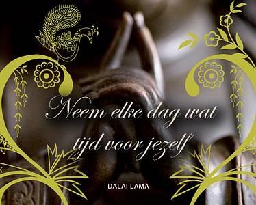 'Neem elke dag wat tijd voor jezelf.' ~ Dalai Lama