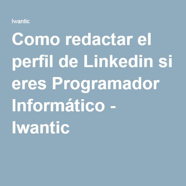 Como redactar el perfil de Linkedin si eres Programador Informático - Iwantic