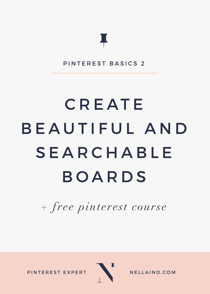 Beautiful Pinterest boards will make it or break it! Learn how to optimize  your pins and boards together with Nellaino's Pinterest Basics series. Be  intentional and don't forget to brand your Pinterest pins and boards!